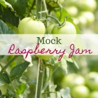 Mock Raspberry Jam and Other Ways to Use Green Tomatoes