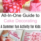 All-In-One-Guide to Cake Decorating: A Summer fun Activity for Kids