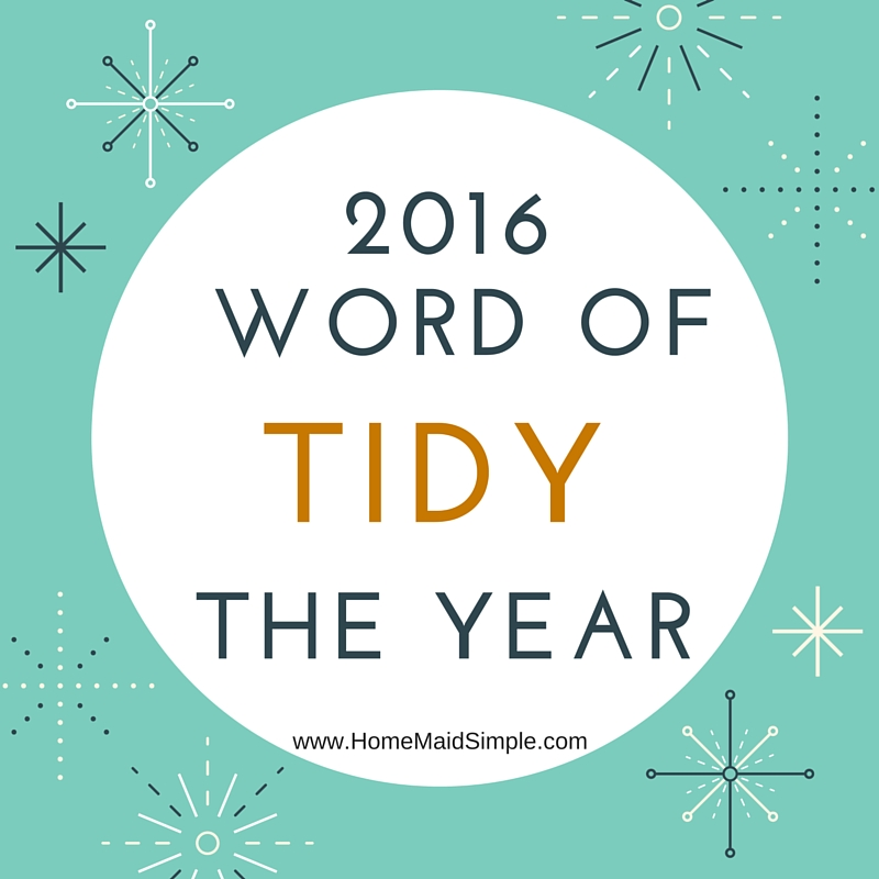 2016 Word of the Year -Tidy. The why behind my word