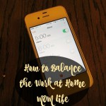 How to Balance the Work at Home Mom Life