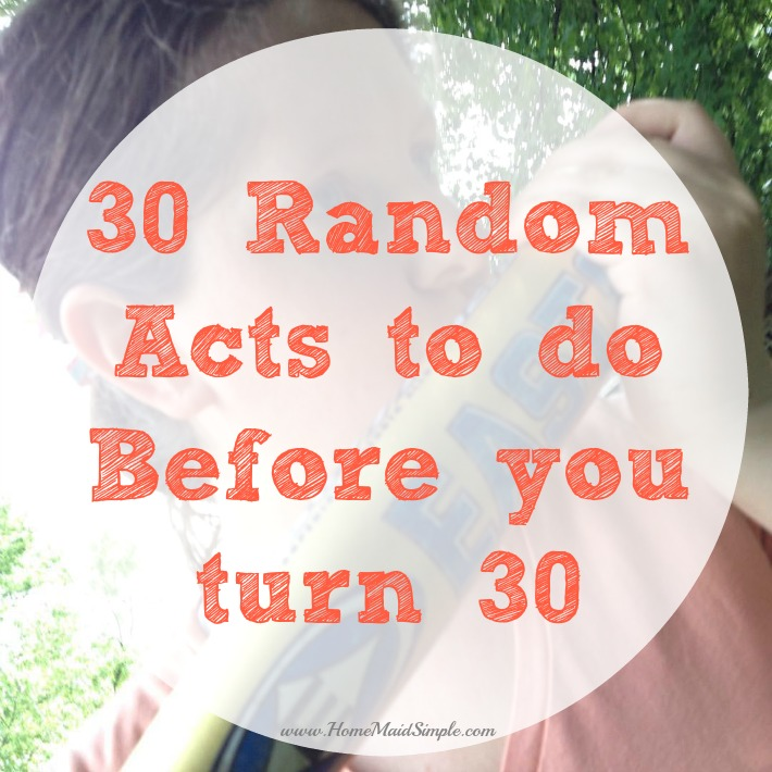 Do 30 random acts before you turn 30