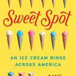 Sweet Spot: An Ice Cream Binge Across America by Amy Ettinger Review