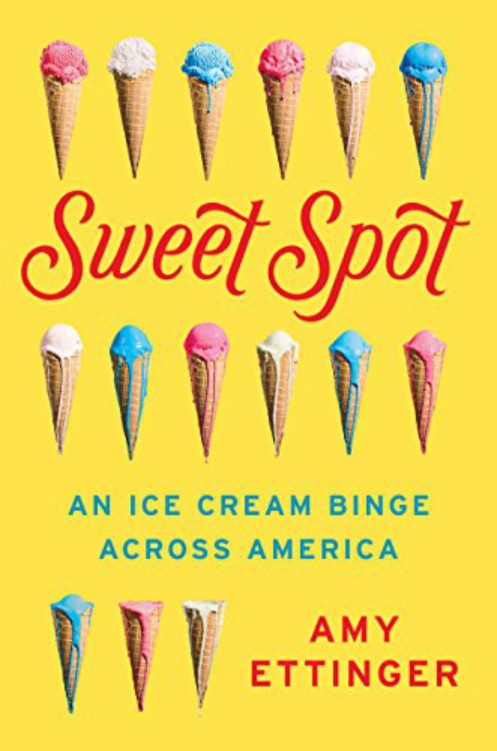 Sweet Spot: An Ice Cream Binge Across America by Amy Ettinger. Review.