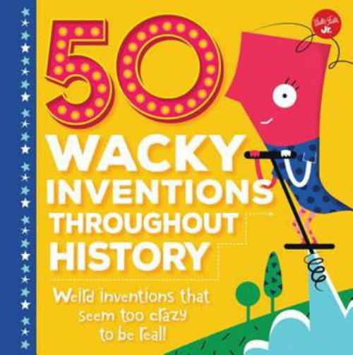 50 Wacky Inventions Throughout History Book Review