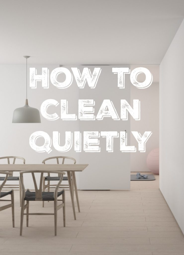 How to clean quietly. Tips for staying on top of the housework without waking the baby.