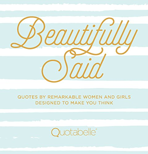 Beautifully Said: Remarkable quotes by women and girls designed to make you think. ad