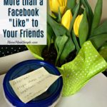 Be more than a Facebook Like to your friends