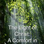 How the Light of Christ can be a comfort in dark times.